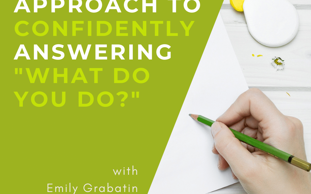"My Unique Approach to CONFIDENTLY Answering ""What do you do?"""