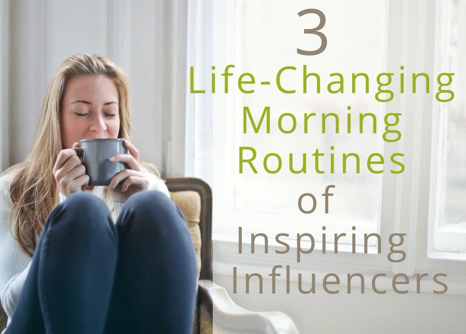 3 Morning Routines of Inspiring Influencers