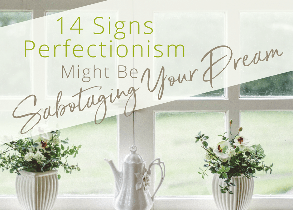 14 Signs Perfectionism Might Be Sabotaging your Dream
