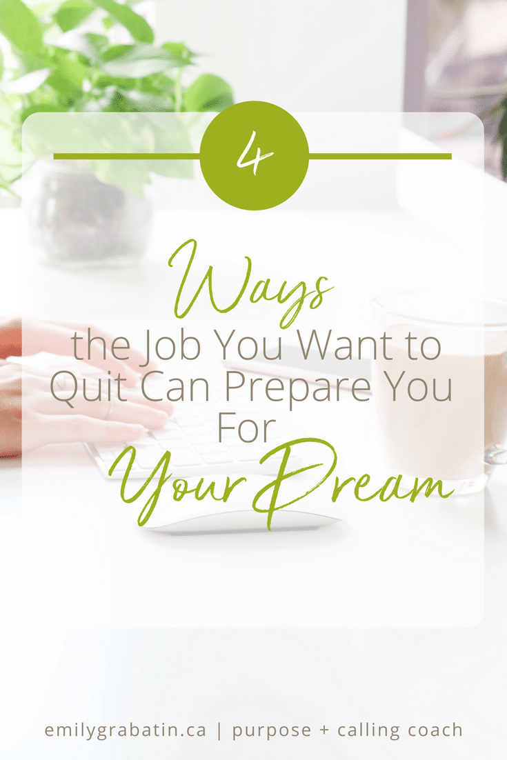4 Ways the Job You Want to Quit Can Prepare You For Your Dream